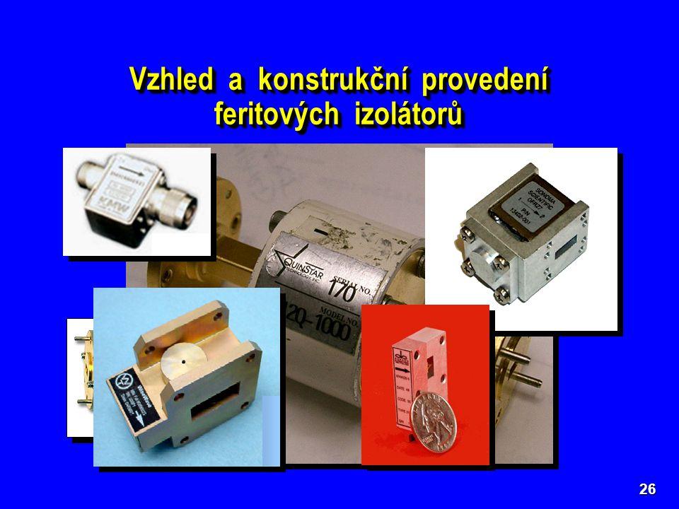 26 Vzhled a konstrukční provedení feritových izolátorů Vzhled a konstrukční provedení feritových izolátorů