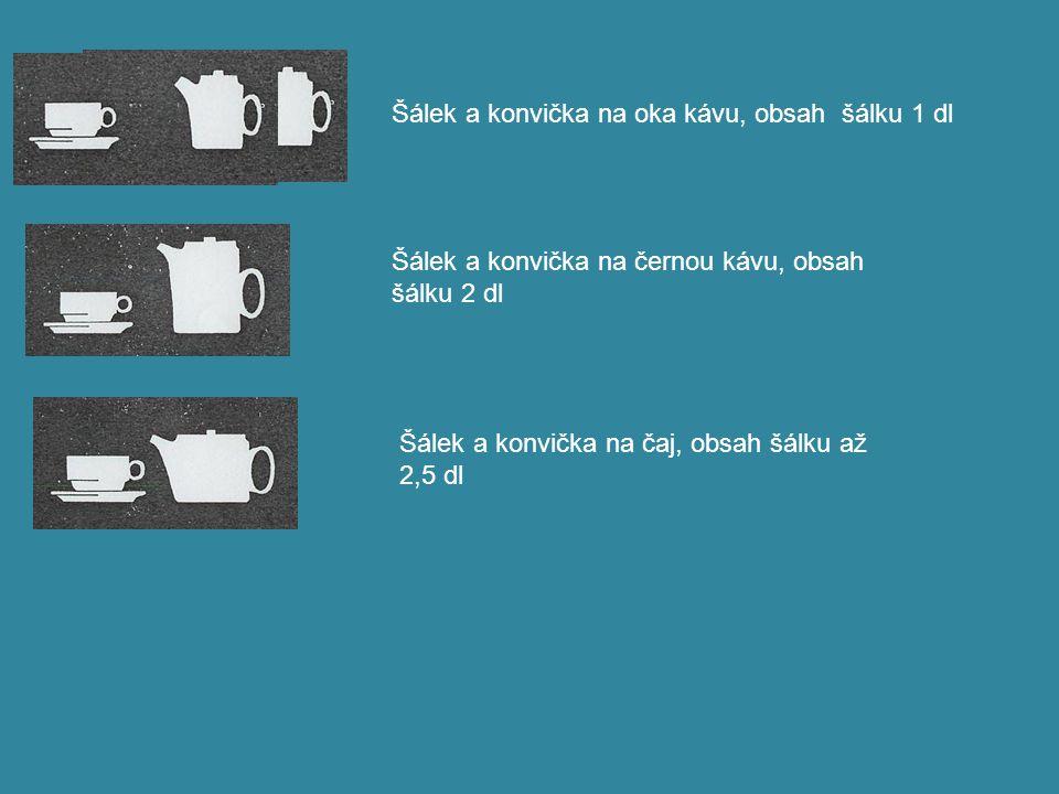 Šálek a konvička na oka kávu, obsah šálku 1 dl Šálek a konvička na černou kávu, obsah šálku 2 dl Šálek a konvička na čaj, obsah šálku až 2,5 dl