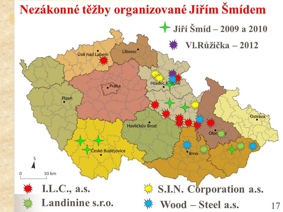 17 I.L.C., a.s. S.I.N. Corporation a.s. Nezákonné těžby organizované Jiřím Šmídem Jiří Šmíd – 2009 a 2010 Wood – Steel a.s. Landinine s.r.o. Vl.Růžičk