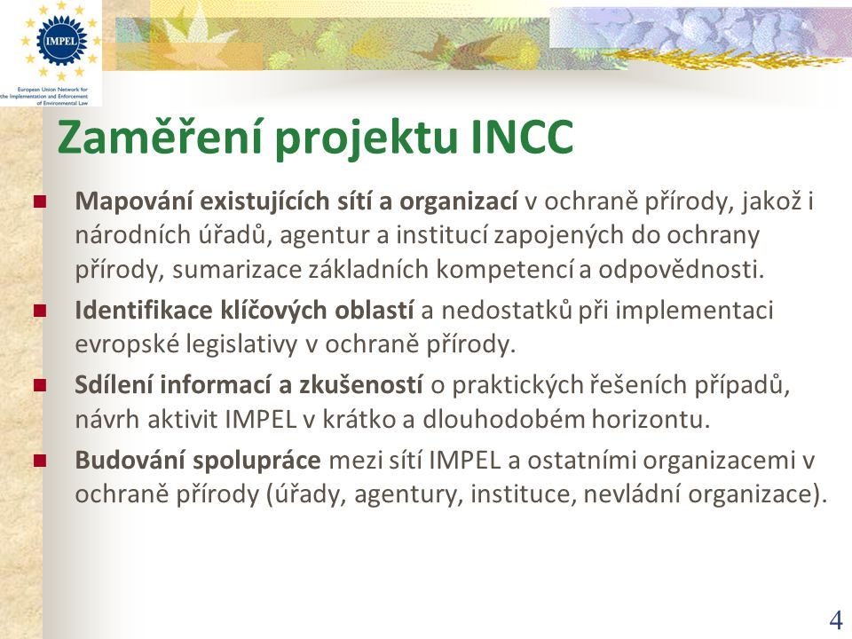 4 Zaměření projektu INCC Mapování existujících sítí a organizací v ochraně přírody, jakož i národních úřadů, agentur a institucí zapojených do ochrany přírody, sumarizace základních kompetencí a odpovědnosti.