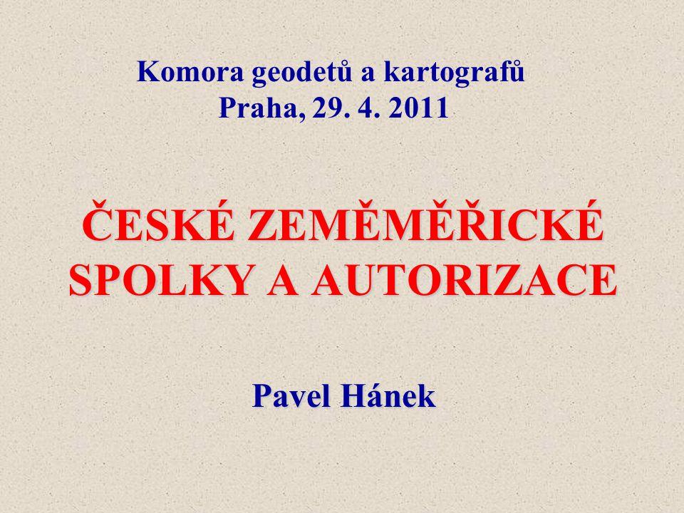 Komora geodetů a kartografů Praha, 29. 4. 2011 ČESKÉ ZEMĚMĚŘICKÉ SPOLKY A AUTORIZACE Pavel Hánek
