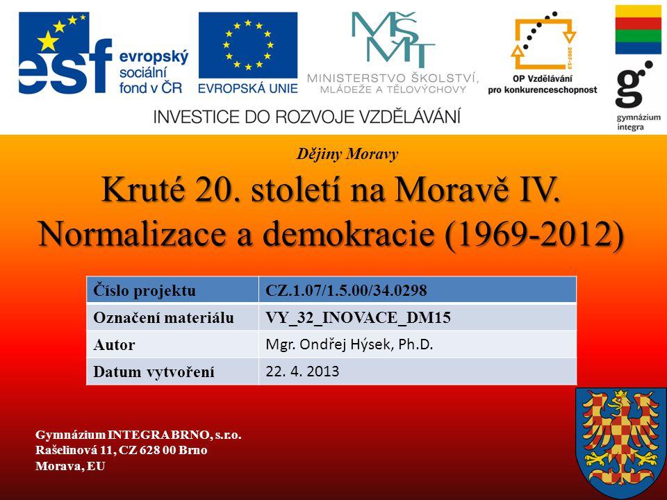 Kruté 20. století na Moravě IV. Normalizace a demokracie (1969-2012) Číslo projektuCZ.1.07/1.5.00/34.0298 Označení materiáluVY_32_INOVACE_DM15 Autor M