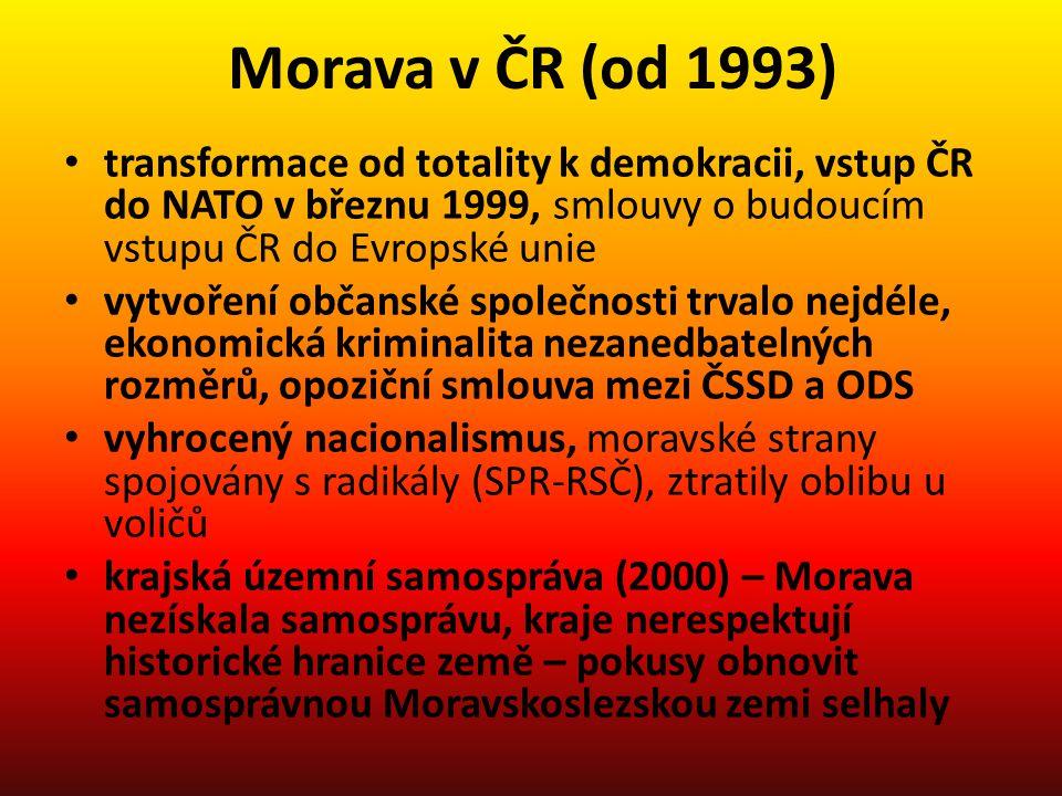 Morava v ČR (od 1993) transformace od totality k demokracii, vstup ČR do NATO v březnu 1999, smlouvy o budoucím vstupu ČR do Evropské unie vytvoření o