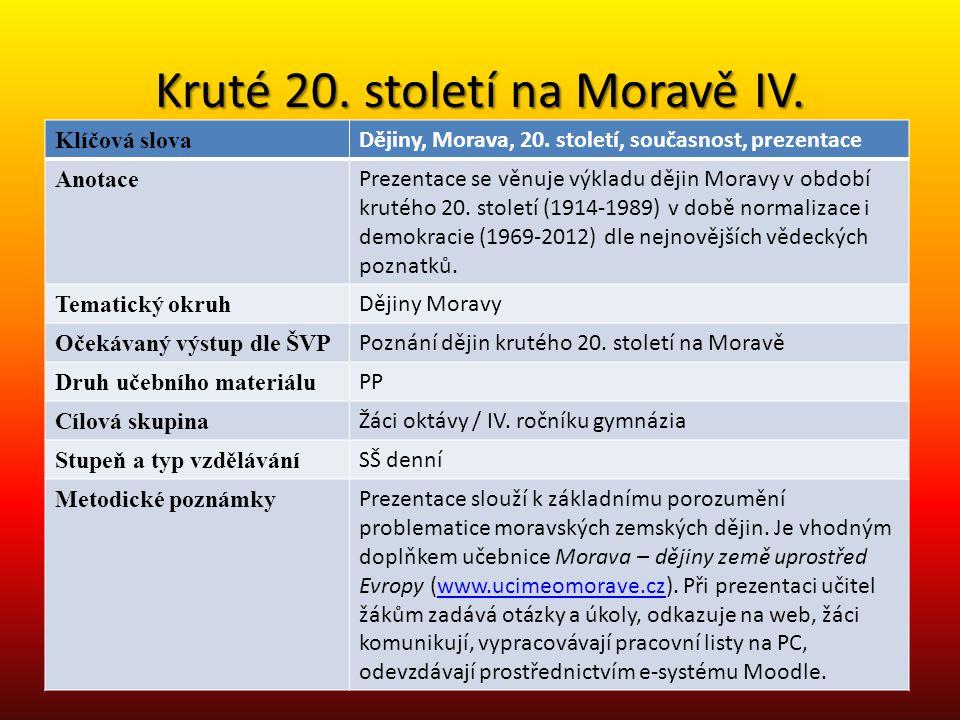 Kruté 20. století na Moravě IV. Klíčová slova Dějiny, Morava, 20. století, současnost, prezentace Anotace Prezentace se věnuje výkladu dějin Moravy v