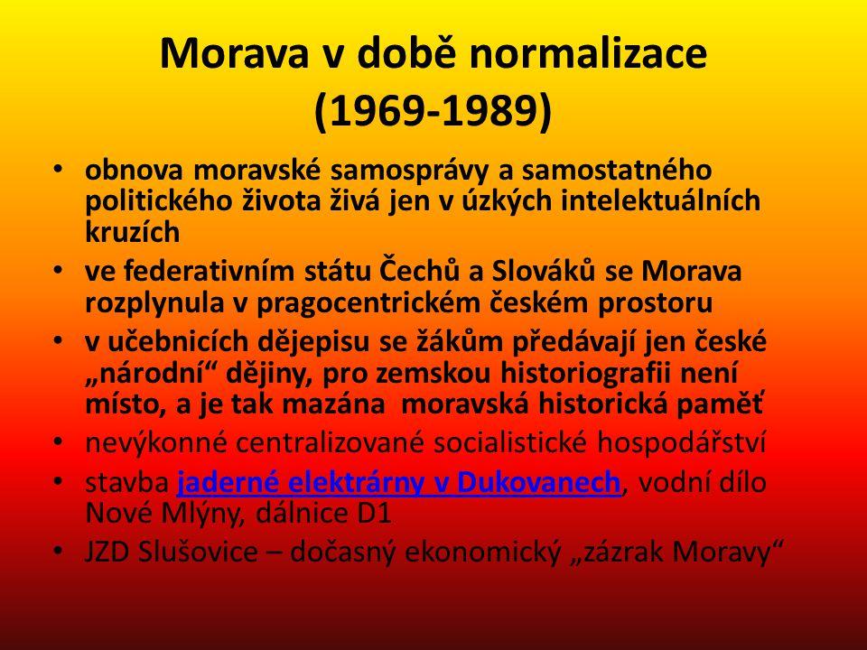 Morava v době normalizace (1969-1989) obnova moravské samosprávy a samostatného politického života živá jen v úzkých intelektuálních kruzích ve federa