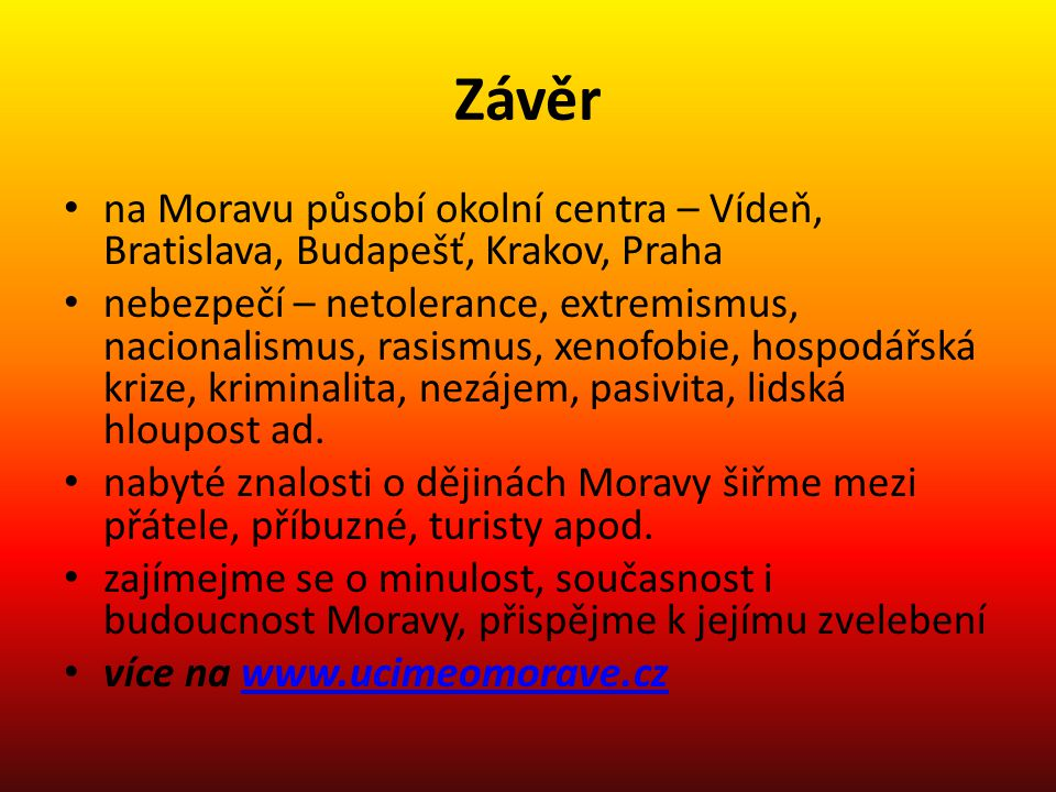Závěr na Moravu působí okolní centra – Vídeň, Bratislava, Budapešť, Krakov, Praha nebezpečí – netolerance, extremismus, nacionalismus, rasismus, xenof
