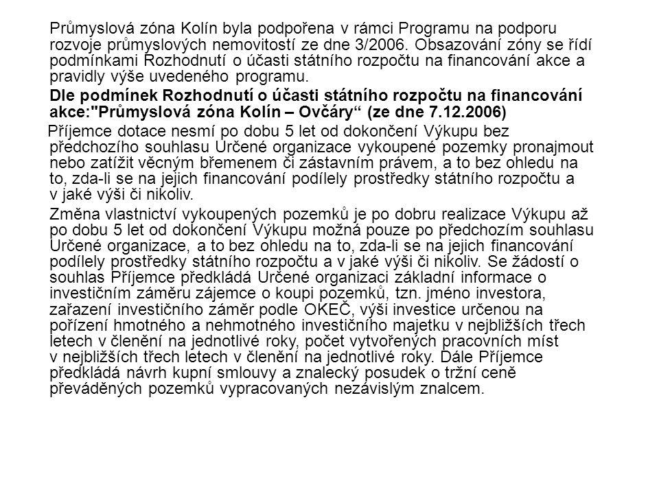 Průmyslová zóna Kolín byla podpořena v rámci Programu na podporu rozvoje průmyslových nemovitostí ze dne 3/2006. Obsazování zóny se řídí podmínkami Ro