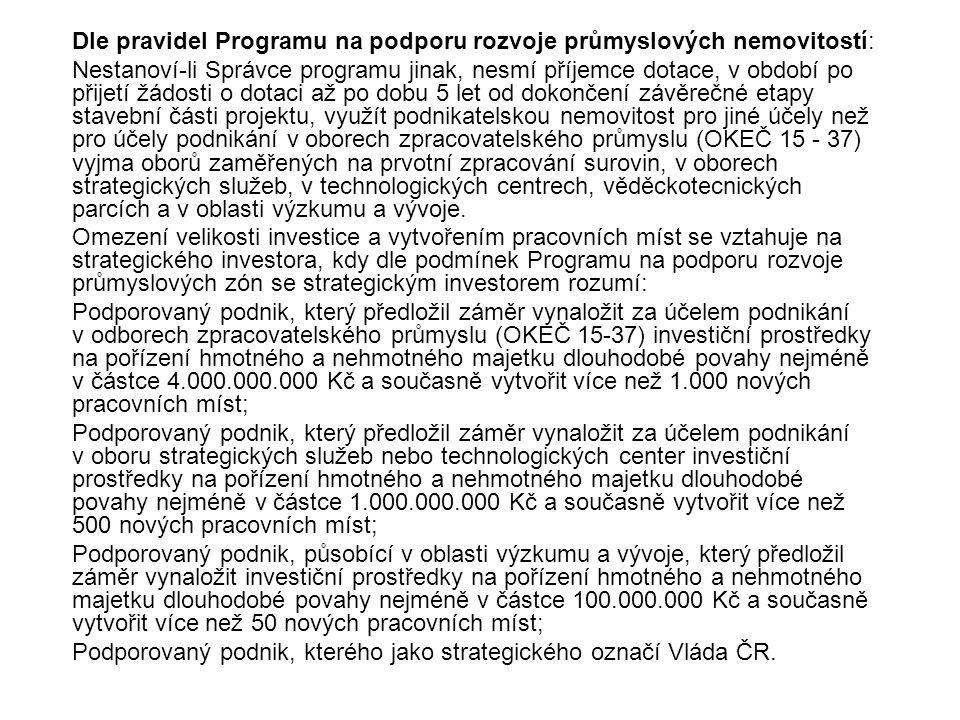 Dle pravidel Programu na podporu rozvoje průmyslových nemovitostí: Nestanoví-li Správce programu jinak, nesmí příjemce dotace, v období po přijetí žád