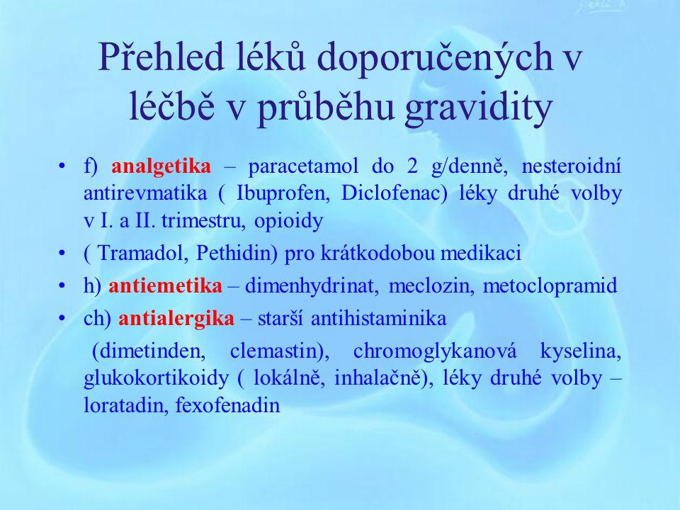 Přehled léků doporučených v léčbě v průběhu gravidity a) hypertenze – metyldopa, betablokátory ( metoprolol), dihydralazin i.v.