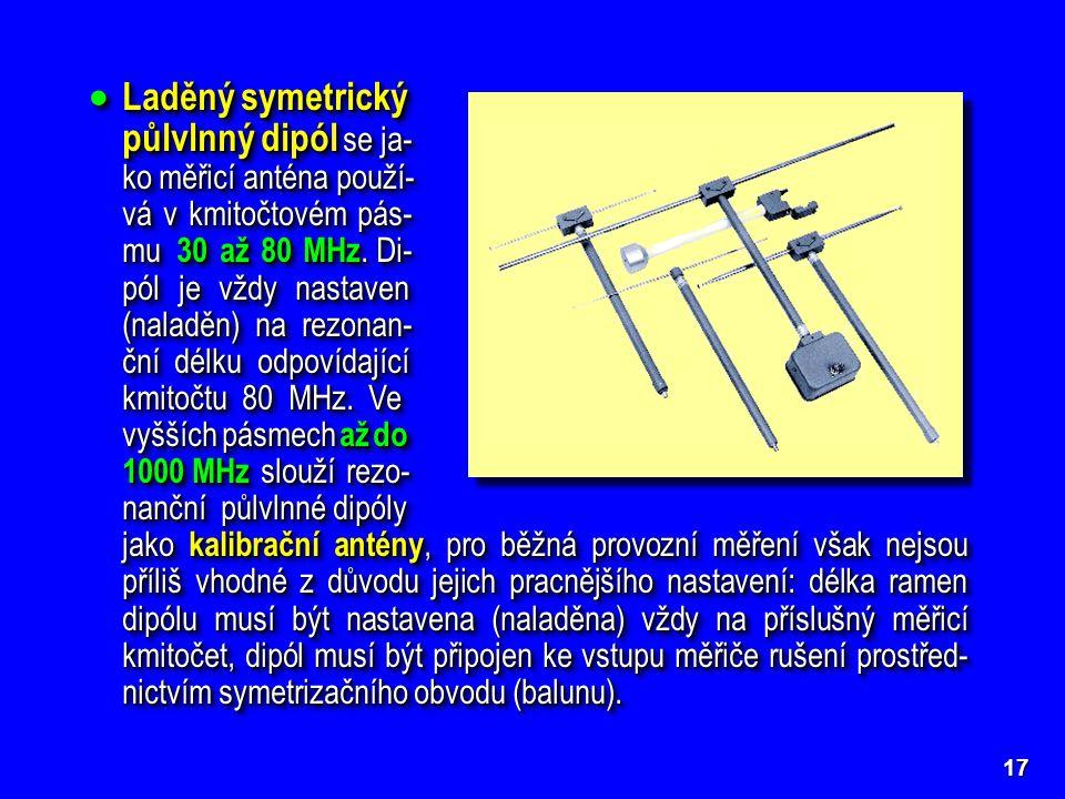 17  Laděný symetrický půlvlnný dipól se ja- ko měřicí anténa použí- vá v kmitočtovém pás- mu 30 až 80 MHz.