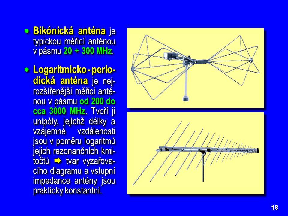 18  Bikónická anténa je typickou měřicí anténou v pásmu 20 ÷ 300 MHz.