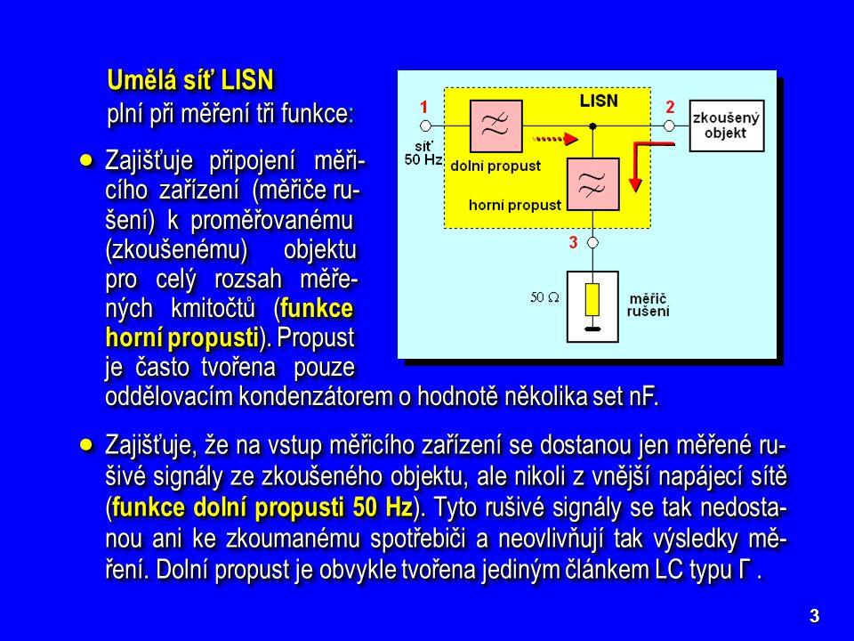4  Zajišťuje přizpůsobení měřiče rušení k výstupním přístrojovým svor- kám 3 LISN a zajišťuje definovanou hodnotu impedance na výstup- ních síťových svorkách 2.