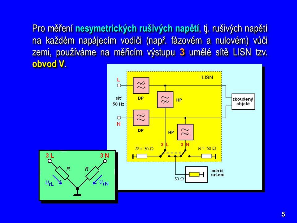 5 Pro měření nesymetrických rušivých napětí, tj.rušivých napětí na každém napájecím vodiči (např.