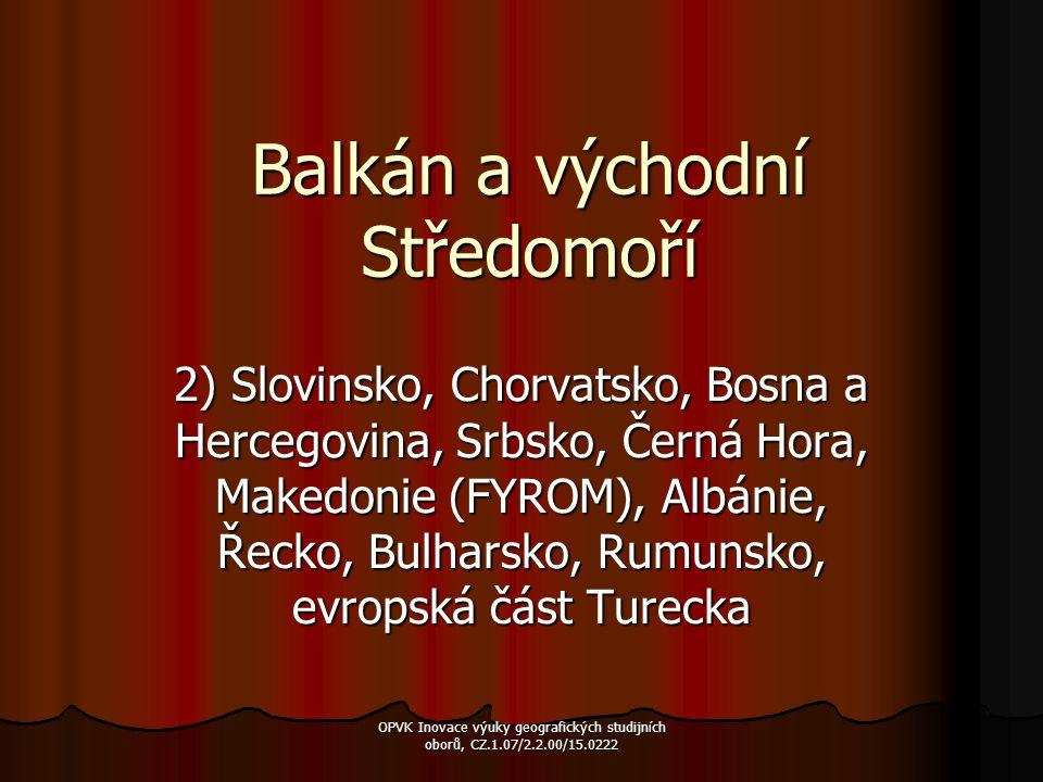 Balkán a východní Středomoří 2) Slovinsko, Chorvatsko, Bosna a Hercegovina, Srbsko, Černá Hora, Makedonie (FYROM), Albánie, Řecko, Bulharsko, Rumunsko