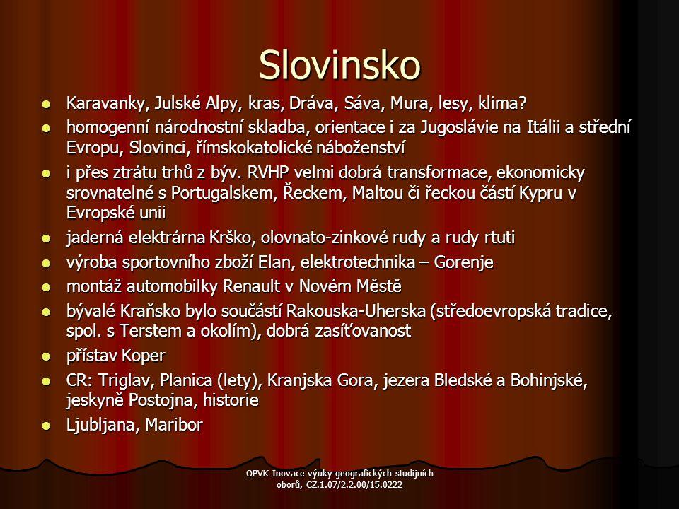 Slovinsko Karavanky, Julské Alpy, kras, Dráva, Sáva, Mura, lesy, klima? Karavanky, Julské Alpy, kras, Dráva, Sáva, Mura, lesy, klima? homogenní národn