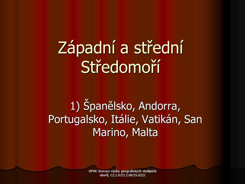 Západní a střední Středomoří 1) Španělsko, Andorra, Portugalsko, Itálie, Vatikán, San Marino, Malta OPVK Inovace výuky geografických studijních oborů,