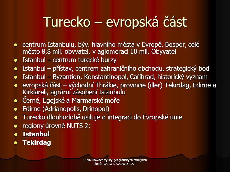 Turecko – evropská část centrum Istanbulu, býv. hlavního města v Evropě, Bospor, celé město 8,8 mil. obyvatel, v aglomeraci 10 mil. Obyvatel centrum I
