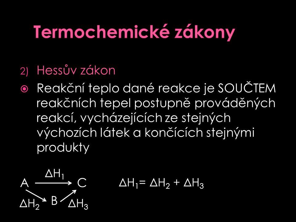 1) Lavoisier- Laplacův zákon Reakční teplo dané reakce a reakční teplo téže reakce, probíhající za stejných podmínek opačným směrem, je až na znaménko