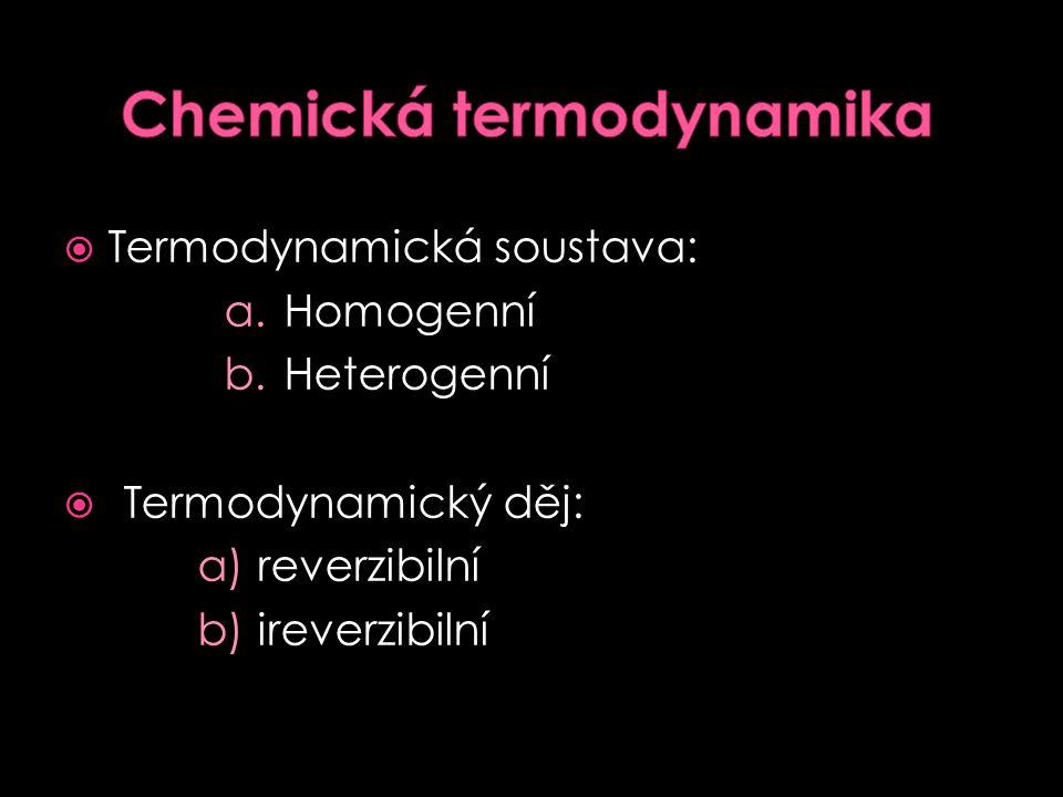  Termodynamická soustava: a.Homogenní b.Heterogenní  Termodynamický děj: a)reverzibilní b)ireverzibilní