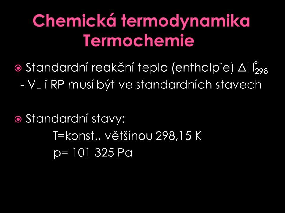  Enthalpie - lze měřit pouze její změnu - ΔH - [H]= kJmol -1  Změna enthalpie při chemickém ději je rovna reakčnímu teplu uvolněnému nebo přijatému