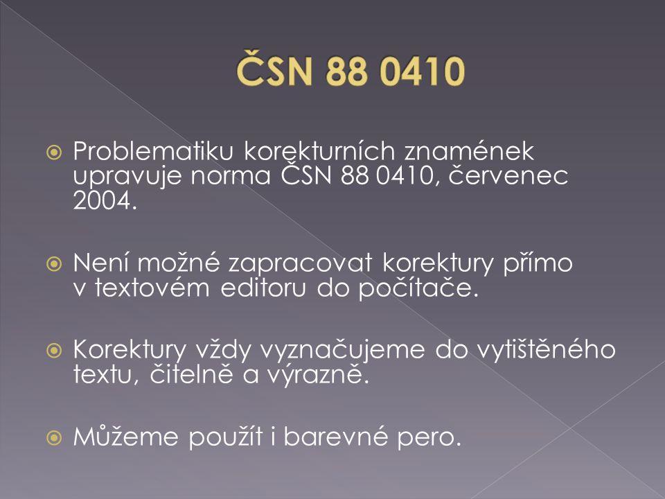  Problematiku korekturních znamének upravuje norma ČSN 88 0410, červenec 2004.