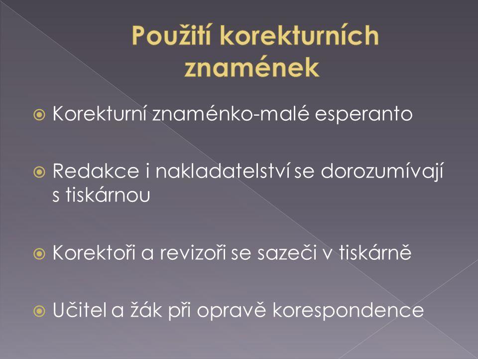  pro výměnu, vsunutí a vypuštění znaků  pro změny v sazbě  pro zaražení odstavce, nový řádek, změnu písma