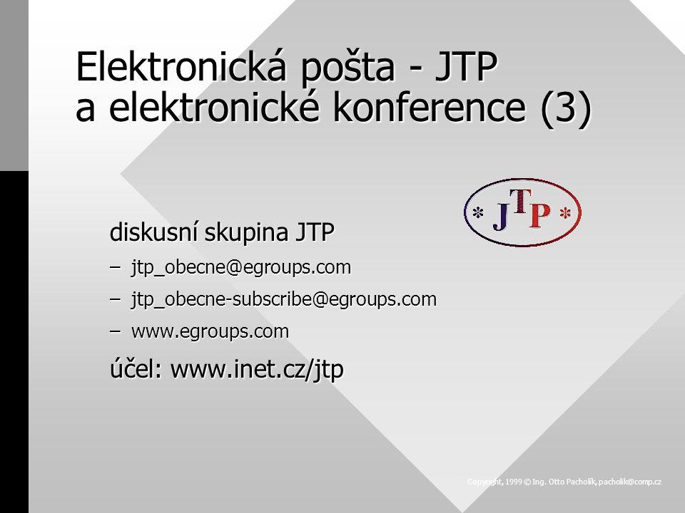 diskusní skupina JTP –jtp_obecne@egroups.com –jtp_obecne-subscribe@egroups.com –www.egroups.com účel: www.inet.cz/jtp Copyright, 1999 © Ing.