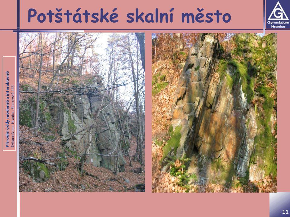 Přírodní vědy moderně a interaktivně ©Gymnázium Hranice, Zborovská 293 Potštátské skalní město 11