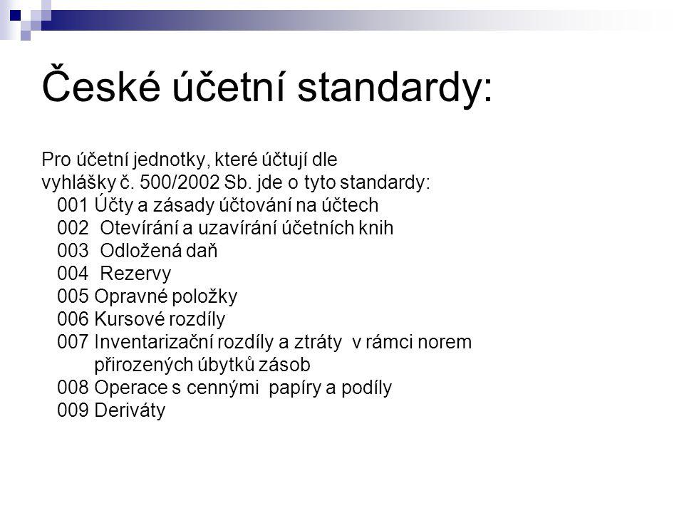 České účetní standardy: Pro účetní jednotky, které účtují dle vyhlášky č. 500/2002 Sb. jde o tyto standardy: 001 Účty a zásady účtování na účtech 002