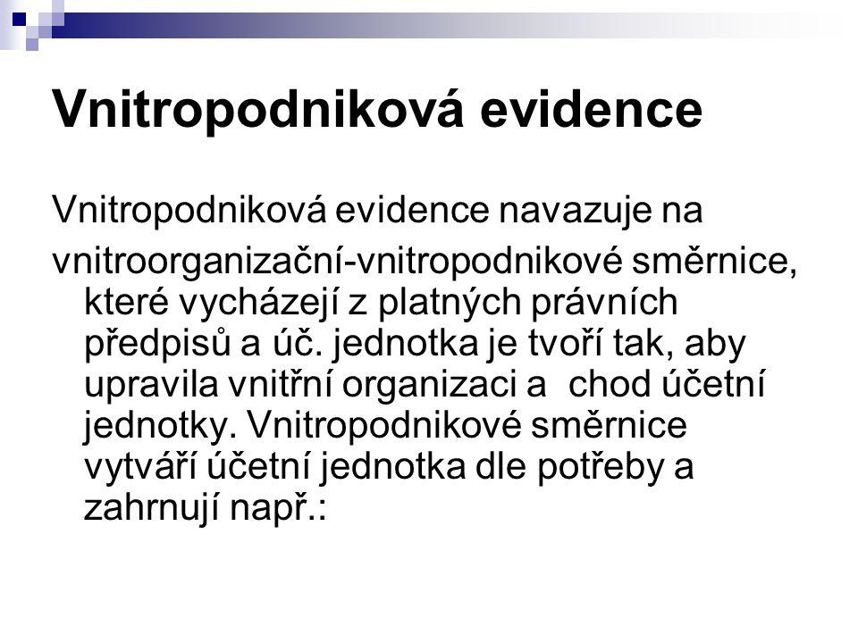 Vnitropodniková evidence Vnitropodniková evidence navazuje na vnitroorganizační-vnitropodnikové směrnice, které vycházejí z platných právních předpisů