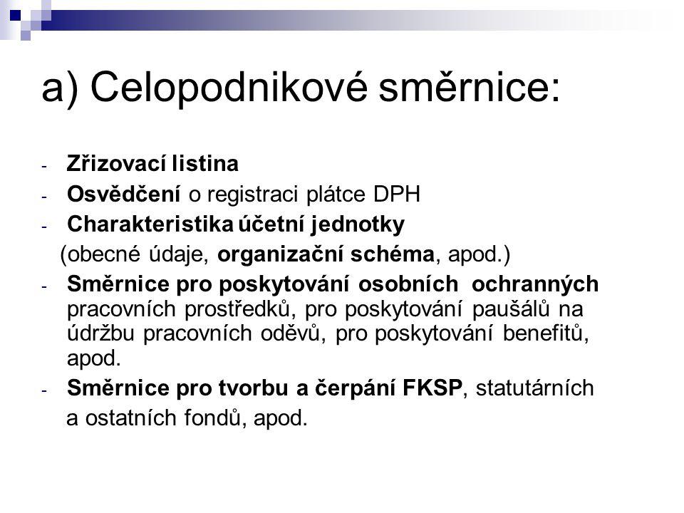 a) Celopodnikové směrnice: - Zřizovací listina - Osvědčení o registraci plátce DPH - Charakteristika účetní jednotky (obecné údaje, organizační schéma