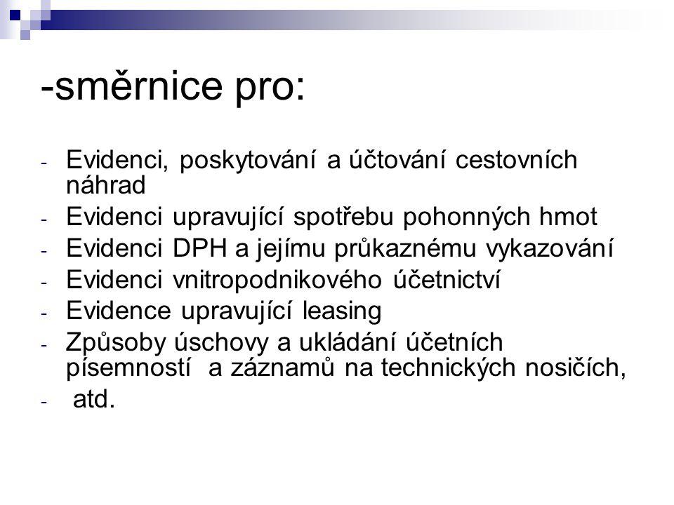 -směrnice pro: - Evidenci, poskytování a účtování cestovních náhrad - Evidenci upravující spotřebu pohonných hmot - Evidenci DPH a jejímu průkaznému v