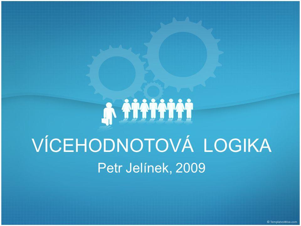VÍCEHODNOTOVÁ LOGIKA Petr Jelínek, 2009