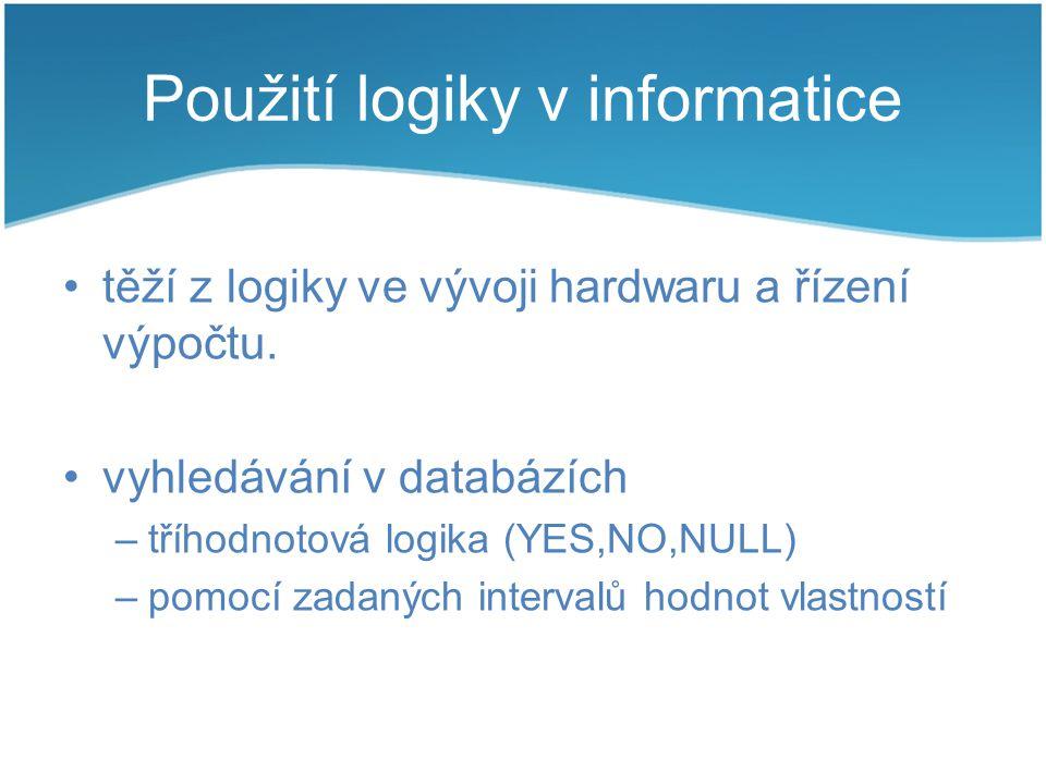 Použití logiky v informatice těží z logiky ve vývoji hardwaru a řízení výpočtu. vyhledávání v databázích –tříhodnotová logika (YES,NO,NULL) –pomocí za