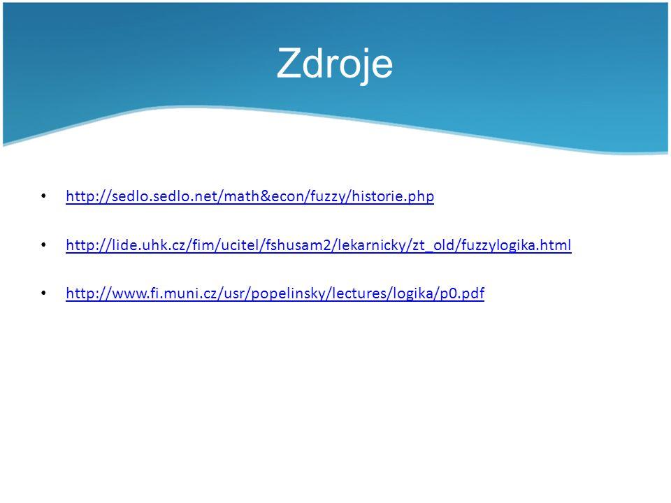 Zdroje http://sedlo.sedlo.net/math&econ/fuzzy/historie.php http://lide.uhk.cz/fim/ucitel/fshusam2/lekarnicky/zt_old/fuzzylogika.html http://www.fi.mun