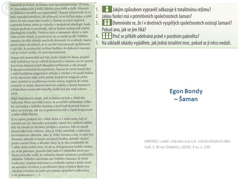 ANDREE, Lukáš. Literatura pro 4. ročník středních škol. Vyd. 1. Brno: Didaktis, c2010, 3 sv. s. 130. Egon Bondy – Šaman