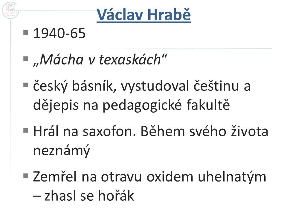 """Václav Hrabě  1940-65  """"Mácha v texaskách  český básník, vystudoval češtinu a dějepis na pedagogické fakultě  Hrál na saxofon."""