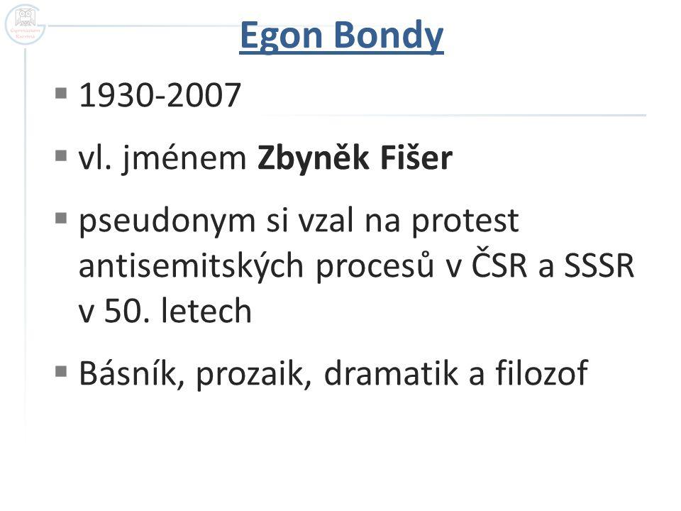 Egon Bondy  1930-2007  vl. jménem Zbyněk Fišer  pseudonym si vzal na protest antisemitských procesů v ČSR a SSSR v 50. letech  Básník, prozaik, dr