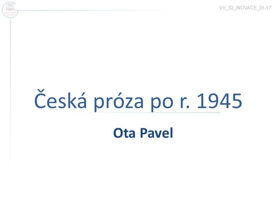 Česká próza po r. 1945 VY_32_INOVACE_31-17 Ota Pavel