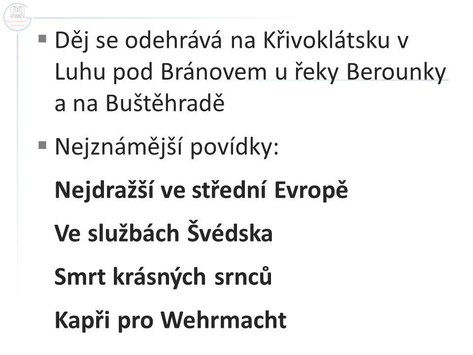  Děj se odehrává na Křivoklátsku v Luhu pod Bránovem u řeky Berounky a na Buštěhradě  Nejznámější povídky: Nejdražší ve střední Evropě Ve službách Š