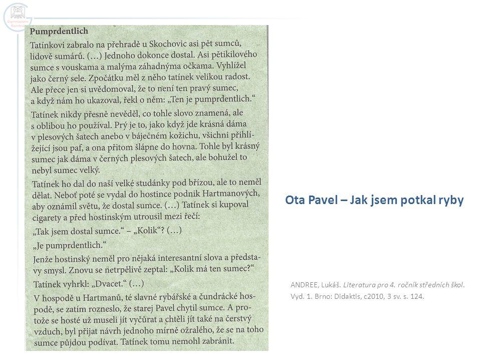 ANDREE, Lukáš. Literatura pro 4. ročník středních škol. Vyd. 1. Brno: Didaktis, c2010, 3 sv. s. 124. Ota Pavel – Jak jsem potkal ryby