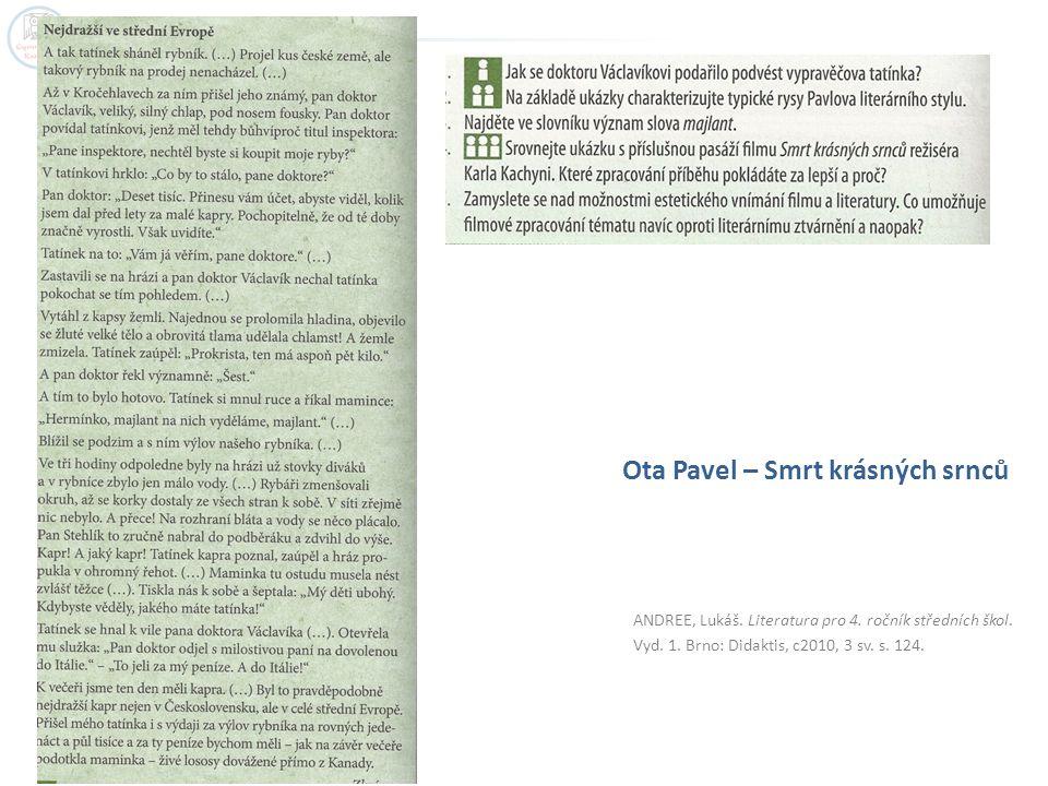 ANDREE, Lukáš. Literatura pro 4. ročník středních škol. Vyd. 1. Brno: Didaktis, c2010, 3 sv. s. 124. Ota Pavel – Smrt krásných srnců