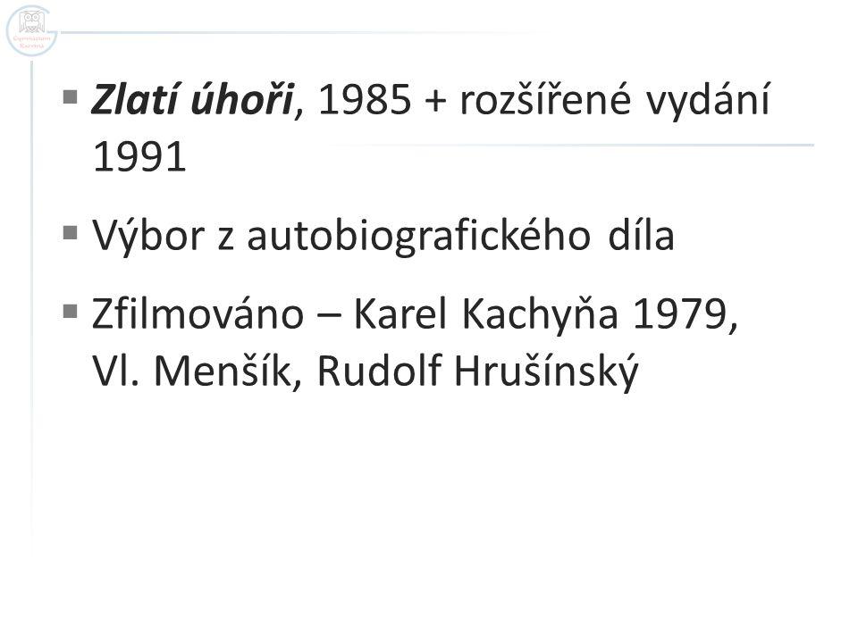  Zlatí úhoři, 1985 + rozšířené vydání 1991  Výbor z autobiografického díla  Zfilmováno – Karel Kachyňa 1979, Vl. Menšík, Rudolf Hrušínský