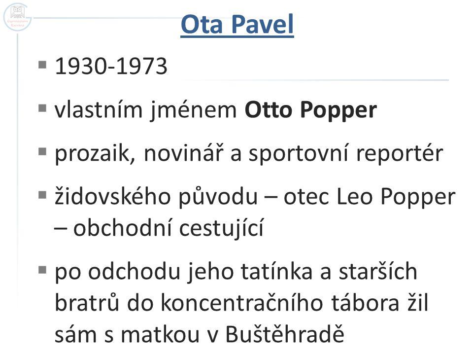  1930-1973  vlastním jménem Otto Popper  prozaik, novinář a sportovní reportér  židovského původu – otec Leo Popper – obchodní cestující  po odch