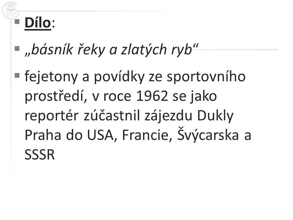 """ Dílo:  """"básník řeky a zlatých ryb""""  fejetony a povídky ze sportovního prostředí, v roce 1962 se jako reportér zúčastnil zájezdu Dukly Praha do USA"""
