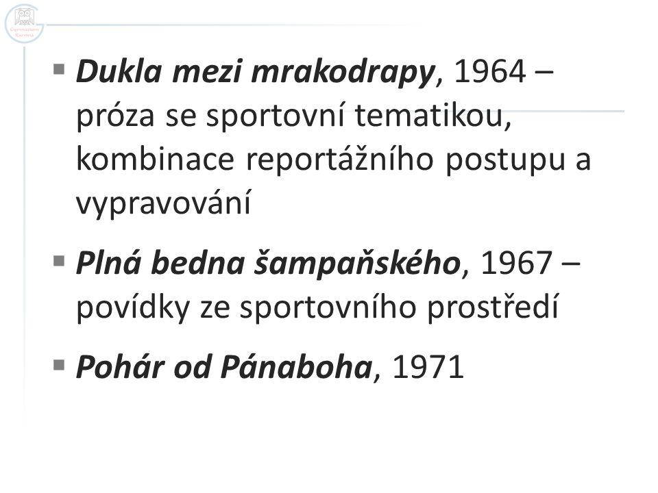  Dukla mezi mrakodrapy, 1964 – próza se sportovní tematikou, kombinace reportážního postupu a vypravování  Plná bedna šampaňského, 1967 – povídky ze