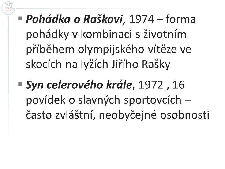  Pohádka o Raškovi, 1974 – forma pohádky v kombinaci s životním příběhem olympijského vítěze ve skocích na lyžích Jiřího Rašky  Syn celerového krále