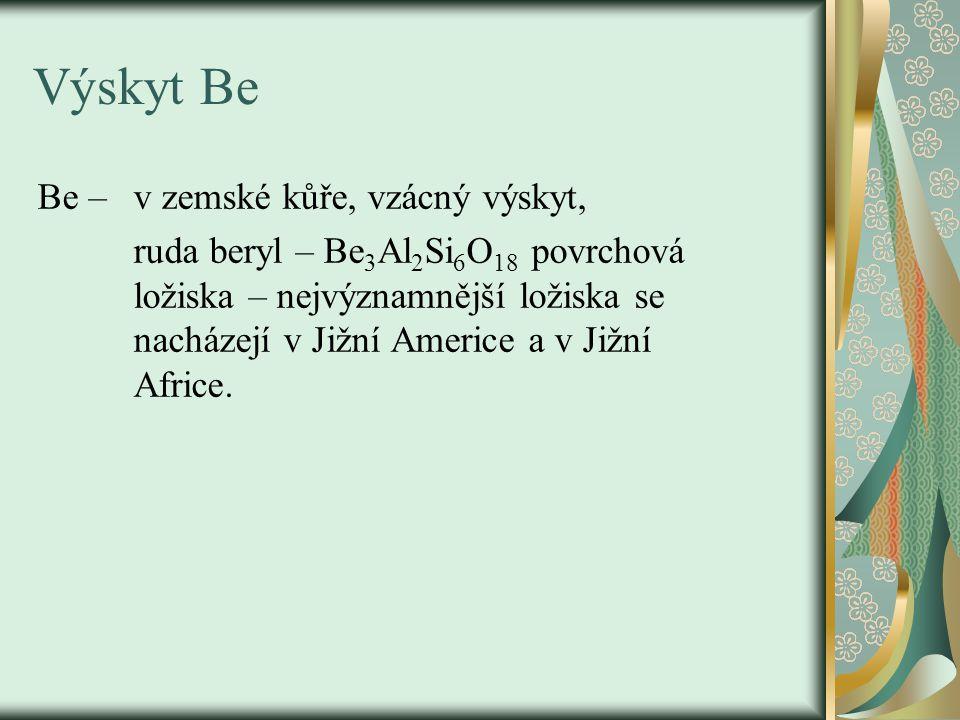 Výskyt Be Be – v zemské kůře, vzácný výskyt, ruda beryl – Be 3 Al 2 Si 6 O 18 povrchová ložiska – nejvýznamnější ložiska se nacházejí v Jižní Americe a v Jižní Africe.