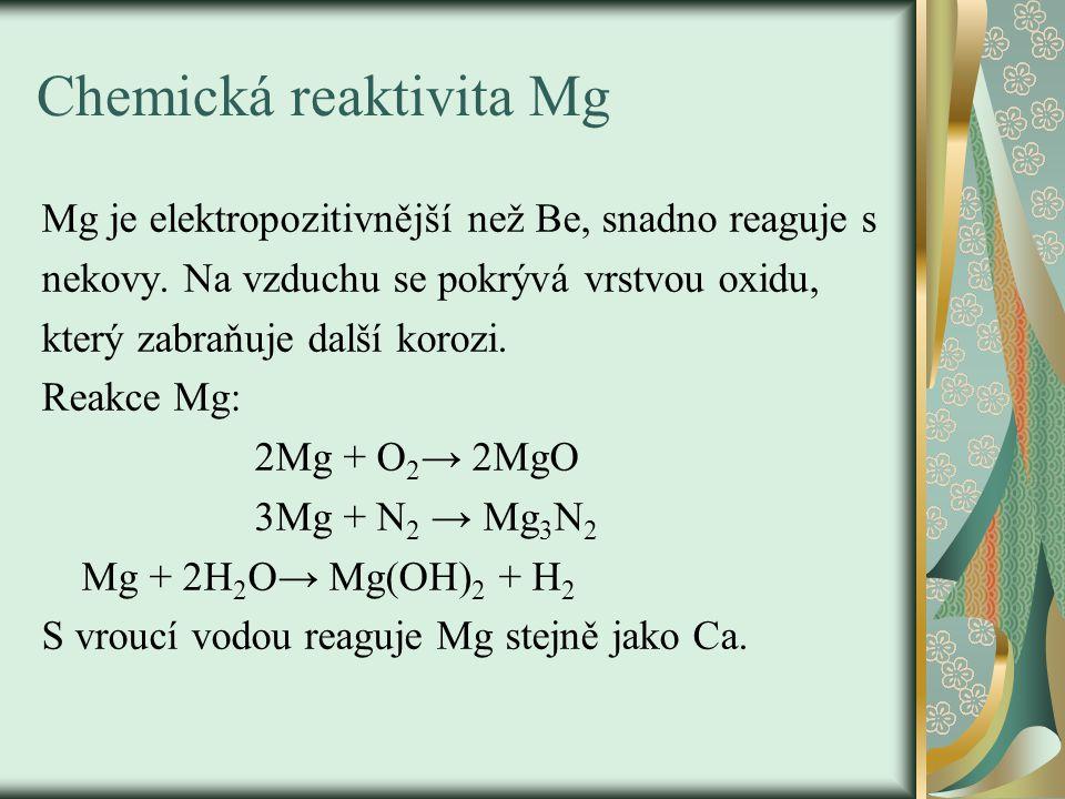 Chemická reaktivita Mg Mg je elektropozitivnější než Be, snadno reaguje s nekovy.