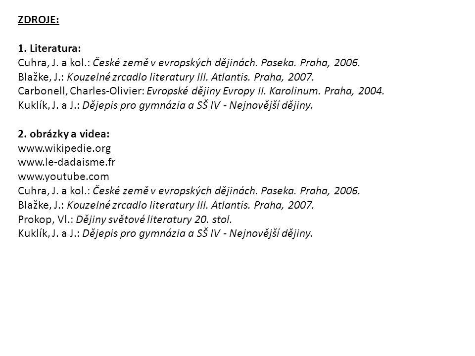 ZDROJE: 1. Literatura: Cuhra, J. a kol.: České země v evropských dějinách. Paseka. Praha, 2006. Blažke, J.: Kouzelné zrcadlo literatury III. Atlantis.